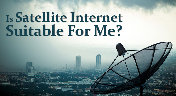 Is Satellite Internet Suitable For Me